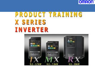 PRODUCT TRAINING X SERIES INVERTER