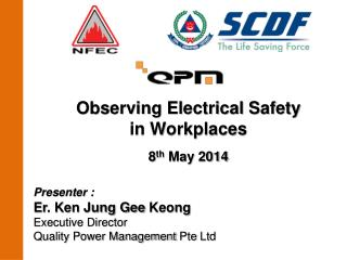 Observing Electrical Safety  in Workplaces 8 th  May 2014 Presenter :