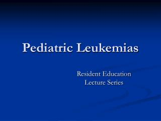 Pediatric Leukemias