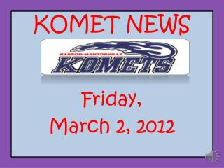 KOMET NEWS Friday, March 2, 2012