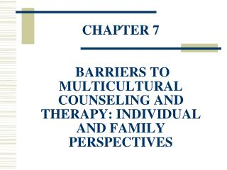 CHAPTER 7  BARRIERS TO MULTICULTURAL COUNSELING AND THERAPY: INDIVIDUAL AND FAMILY PERSPECTIVES