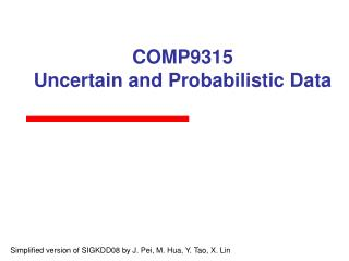 COMP9315 Uncertain and Probabilistic Data