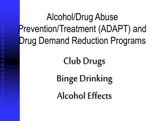 Alcohol/Drug Abuse Prevention/Treatment (ADAPT) and Drug Demand Reduction Programs