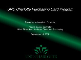 UNC Charlotte Purchasing Card Program Presented to the Admin Forum by Kendra Cooks, Controller