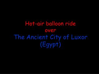 Hot-air balloon ride over The Ancient City of Luxor Egypt