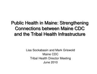 Lisa Sockabasin and Mark Griswold Maine CDC Tribal Health Director Meeting June 2010