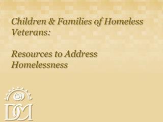 Children & Families of Homeless Veterans:  Resources to Address Homelessness