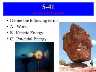 Define the following terms A.  Work B.  Kinetic Energy C.  Potential Energy