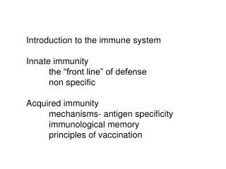 "Introduction to the immune system Innate immunity 	the ""front line"" of defense 	non specific  Acquired immunity 	mec"