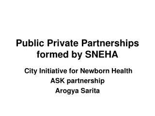Public Private Partnerships formed by SNEHA