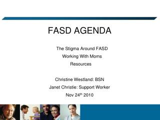FASD AGENDA     The Stigma Around FASD     Working With Moms   Resources Christine Westland: BSN