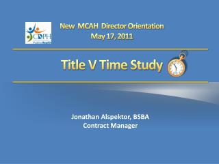 New   MCAH  Director Orientation  May 17,  2011 Title V Time Study