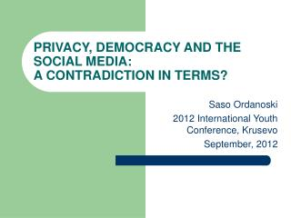 PRIVACY, DEMOCRACY AND THE SOCIAL MEDIA:  A CONTRADICTION IN TERMS?