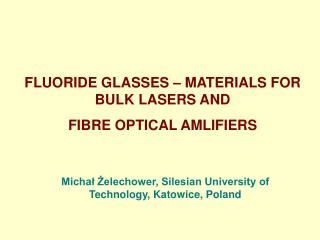 FLUORIDE GLASSES – MATERIALS FOR BULK LASERS AND  FIBRE OPTICAL AMLIFIERS