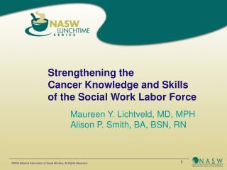 Strengthening the  Cancer Knowledge and Skills  of the Social Work Labor Force