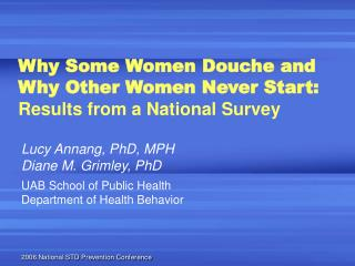 Why Some Women Douche and  Why Other Women Never Start:  Results from a National Survey