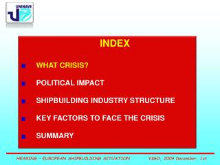 INDEX WHAT CRISIS? POLITICAL IMPACT SHIPBUILDING INDUSTRY STRUCTURE KEY FACTORS TO FACE THE CRISIS
