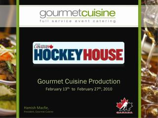 Gourmet Cuisine Production February 13 th   to  February 27 th , 2010