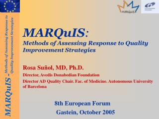 MARQuIS : Methods of Assessing Response to Quality Improvement Strategies Rosa Suñol, MD, Ph.D.