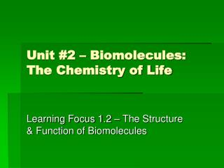Unit #2 – Biomolecules:  The Chemistry of Life