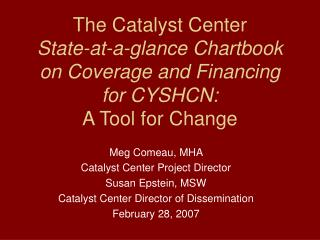 Meg Comeau, MHA  Catalyst Center Project Director Susan Epstein, MSW