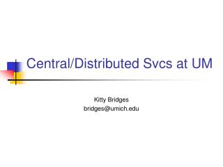 Central/Distributed Svcs at UM
