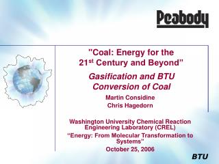 """Coal: Energy for the  21 st  Century and Beyond"" Gasification and BTU  Conversion of Coal"