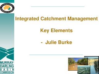 Integrated Catchment Management  Key Elements -  Julie Burke