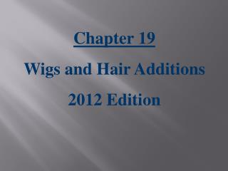 Chapter 19 Wigs and Hair Additions 2012 Edition