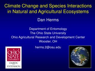 Climate Change and Species Interactions in Natural and Agricultural Ecosystems Dan Herms Department of Entomology The Oh