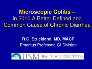 Microscopic Colitis  –                   In 2010 A Better Defined and Common Cause of Chronic Diarrhea
