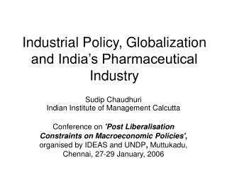Industrial Policy, Globalization and India s Pharmaceutical Industry