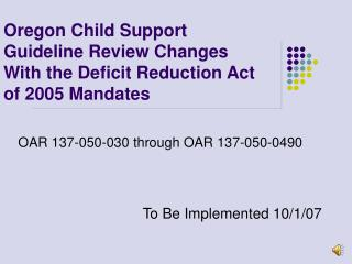 Oregon Child Support  Guideline Review Changes  With the Deficit Reduction Act of 2005 Mandates
