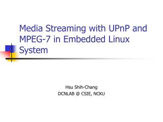 Media Streaming with UPnP and MPEG-7 in Embedded Linux System
