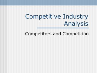 Competitive Industry Analysis