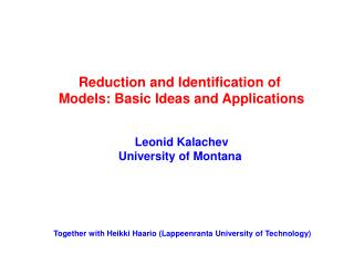 Reduction and Identification of   Models: Basic Ideas and Applications  Leonid Kalachev