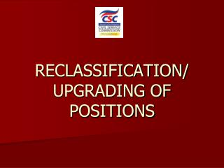 RECLASSIFICATION/ UPGRADING OF POSITIONS