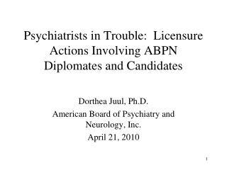 Psychiatrists in Trouble:  Licensure Actions Involving ABPN Diplomates and Candidates