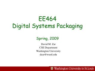 EE464  Digital Systems Packaging Spring, 2009