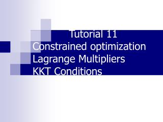 Tutorial 11 Constrained optimization Lagrange Multipliers KKT Conditions
