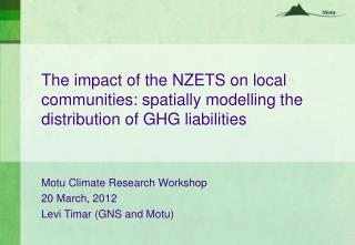 Motu  Climate Research  Workshop 20 March, 2012 Levi  Timar  (GNS and  Motu )