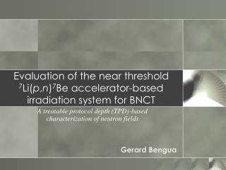 Evaluation of the near threshold  7 Li( p , n ) 7 Be accelerator-based irradiation system for BNCT