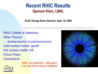Recent RHIC Results  Spencer Klein, LBNL SLAC Orange Room Seminar , Sept. 19, 2006