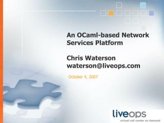An OCaml-based Network Services Platform Chris Waterson waterson@liveops