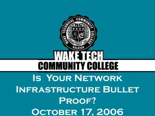 Is  Your Network Infrastructure Bullet Proof? October 17, 2006