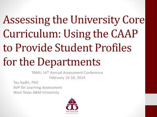 TAMU  14 th  Annual Assessment Conference  February  16-18, 2014 Tau  Kadhi, PhD