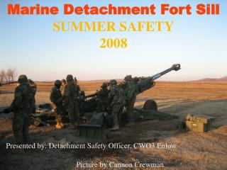 Marine Detachment Fort Sill SUMMER SAFETY 2008