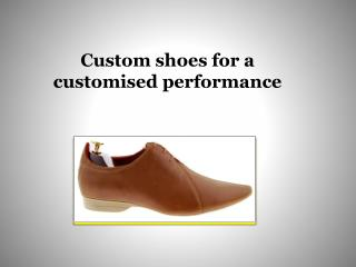 Custom shoes for a customised performance | men's shoes