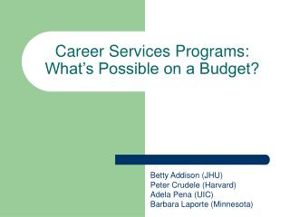 Career Services Programs:  What s Possible on a Budget