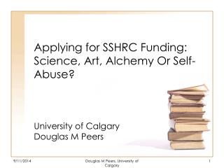 Applying for SSHRC Funding: Science, Art, Alchemy Or Self-Abuse?